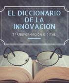 Diccionario de la Innovación: Transformación Digital