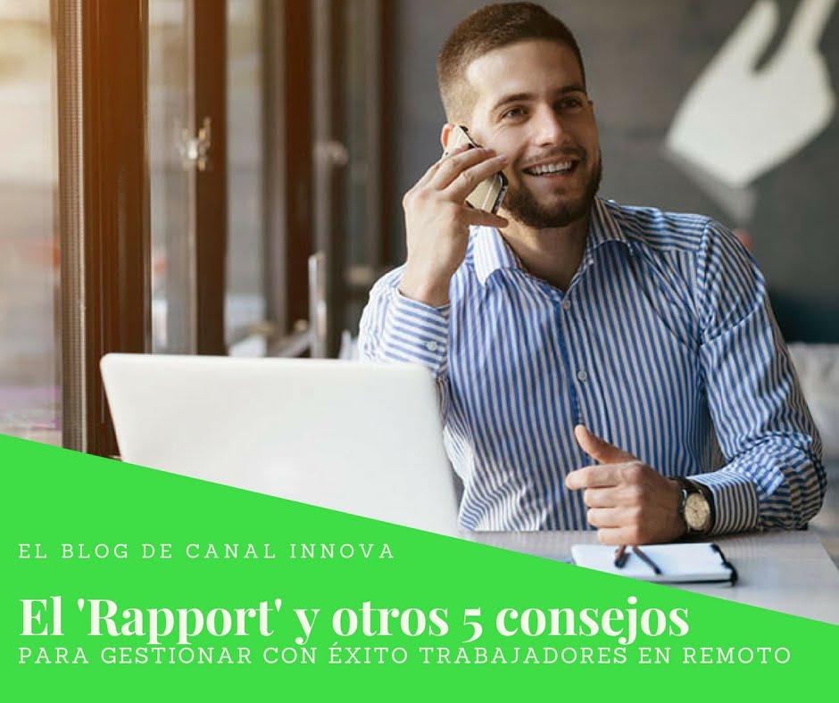 Rapport y otros 5 consejos para gestionar con éxito trabajadores en remoto